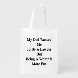 My Dad Wanted Me To Be A Lawyer But Being A Writer Grocery Bag