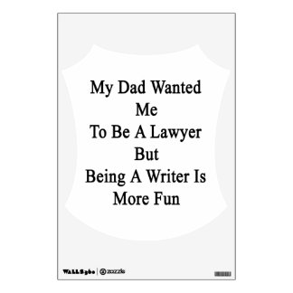 My Dad Wanted Me To Be A Lawyer But Being A Writer Wall Graphic