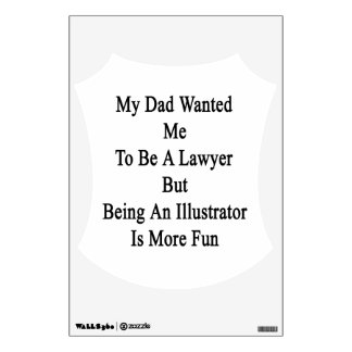 My Dad Wanted Me To Be A Lawyer But Being An Illus Wall Decor