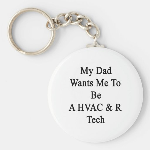 My Dad Wants Me To Be A HVAC R Tech Basic Round Button Keychain
