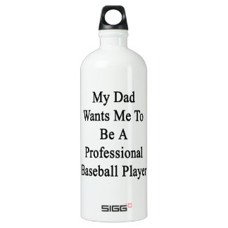 My Dad Wants Me To Be A Professional Baseball Play SIGG Traveler 1.0L Water Bottle