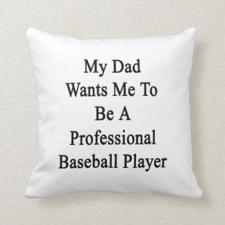 My Dad Wants Me To Be A Professional Baseball Play Throw Pillow