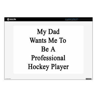 My Dad Wants Me To Be A Professional Hockey Player Skin For Laptop