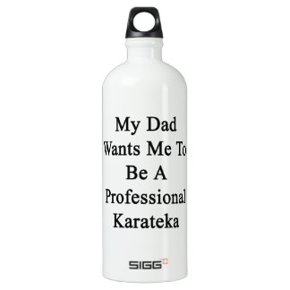 My Dad Wants Me To Be A Professional Karateka SIGG Traveler 1.0L Water Bottle
