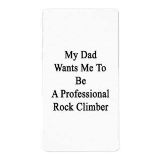 My Dad Wants Me To Be A Professional Rock Climber. Shipping Label