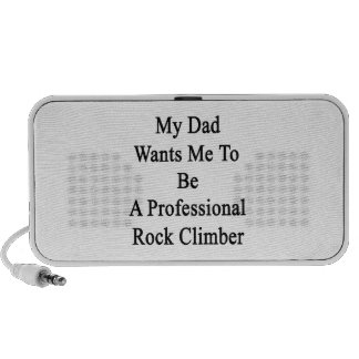 My Dad Wants Me To Be A Professional Rock Climber iPhone Speaker