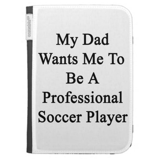My Dad Wants Me To Be A Professional Soccer Player Case For Kindle