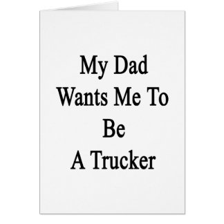 My Dad Wants Me To Be A Trucker Stationery Note Card