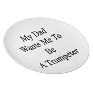 My Dad Wants Me To Be A Trumpeter Dinner Plate