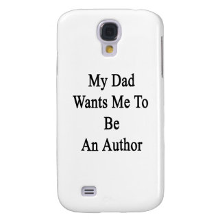 My Dad Wants Me To Be An Author Samsung Galaxy S4 Cover