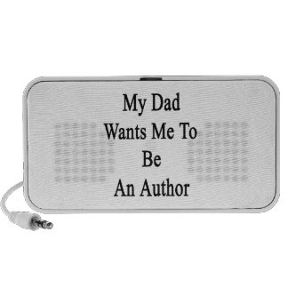My Dad Wants Me To Be An Author iPod Speakers