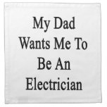 My Dad Wants Me To Be An Electrician Printed Napkins