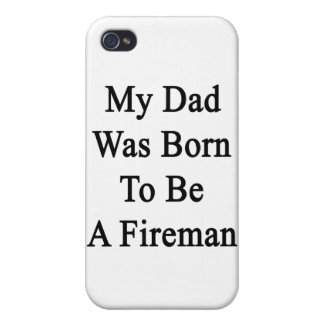 My Dad Was Born To Be A Fireman iPhone 4 Case