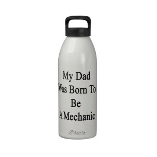 My Dad Was Born To Be A Mechanic Reusable Water Bottles