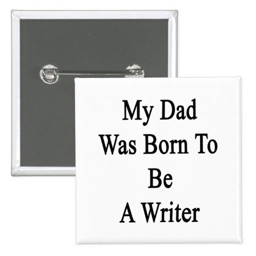 My Dad Was Born To Be A Writer Pinback Buttons