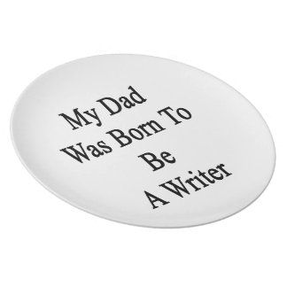 My Dad Was Born To Be A Writer Plate