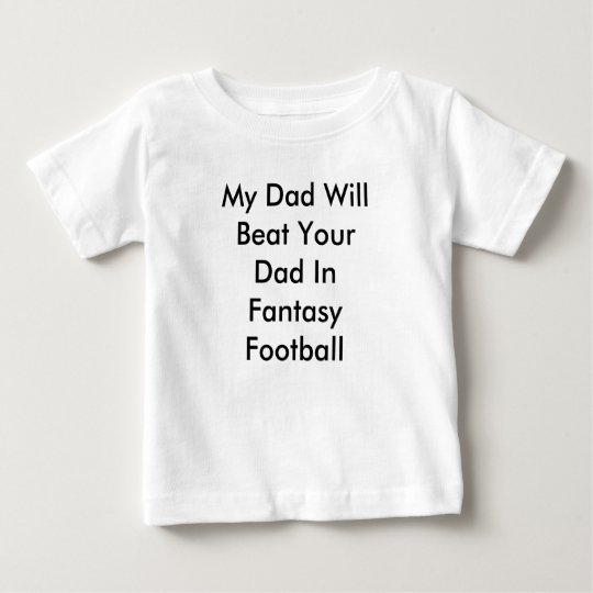 My Dad Will Beat Your Dad In Fantasy Football Baby T-Shirt