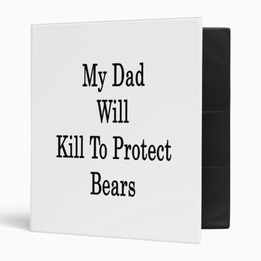My Dad Will Kill To Protect Bears 3 Ring Binders
