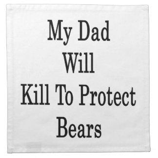 My Dad Will Kill To Protect Bears Printed Napkin