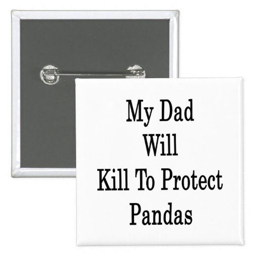 My Dad Will Kill To Protect Pandas 2 Inch Square Button