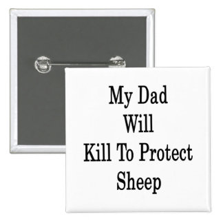 My Dad Will Kill To Protect Sheep Button