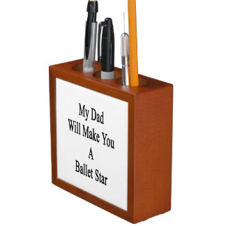 My Dad Will Make You A Ballet Star Pencil/Pen Holder