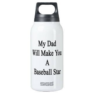 My Dad Will Make You A Baseball Star 10 Oz Insulated SIGG Thermos Water Bottle