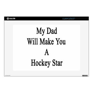 """My Dad Will Make You A Hockey Star Skins For 15"""" Laptops"""