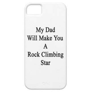My Dad Will Make You A Rock Climbing Star iPhone 5 Case