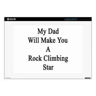 """My Dad Will Make You A Rock Climbing Star 15"""" Laptop Decals"""