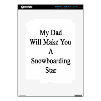My Dad Will Make You A Snowboarding Star. iPad 3 Decals