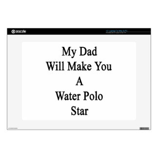 My Dad Will Make You A Water Polo Star Decals For Laptops
