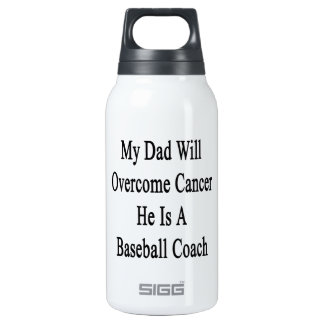 My Dad Will Overcome Cancer He Is A Baseball Coach 10 Oz Insulated SIGG Thermos Water Bottle