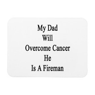 My Dad Will Overcome Cancer He Is A Fireman Magnet
