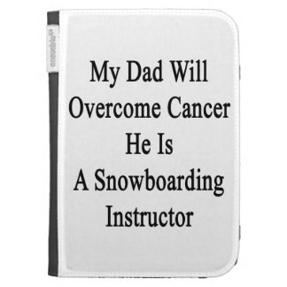 My Dad Will Overcome Cancer He Is A Snowboarding I Case For The Kindle