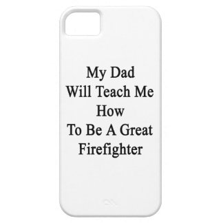 My Dad Will Teach Me How To Be A Great Firefighter iPhone 5 Cover