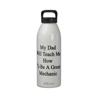 My Dad Will Teach Me How To Be A Great Mechanic Water Bottles