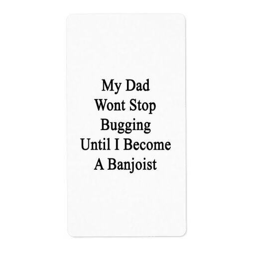My Dad Won't Stop Bugging Until I Become A Banjois Custom Shipping Label