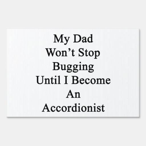 My Dad Won't Stop Bugging Until I Become An Accord Yard Sign