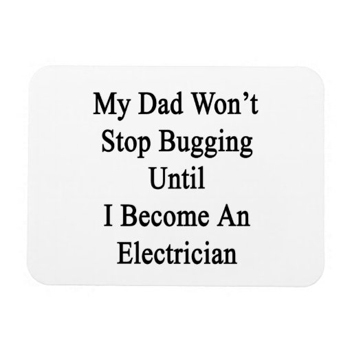 My Dad Won't Stop Bugging Until I Become An Electr Rectangle Magnet