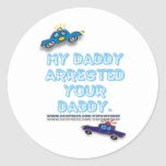 MY DADDY ARRESTED YOUR DADDY ROUND STICKERS