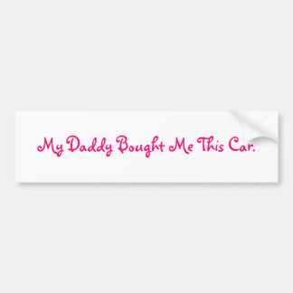 My Daddy Bought Me This Car. Bumper Sticker