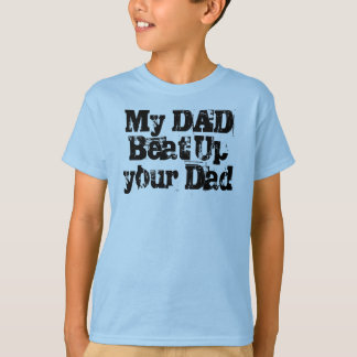My Daddy Can Beat Your Daddy T-Shirt