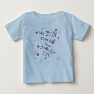 My Daddy Can Kick Your Daddy's Butt Baby T-Shirt