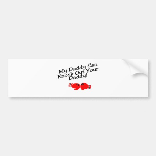 My Daddy Can Knock Out Your Daddy! Bumper Sticker