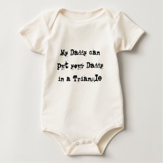 My Daddy can put your Daddy in a Triangle Baby Bodysuit