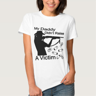 My Daddy Didn't Raise A Victim Shotgun T Shirt