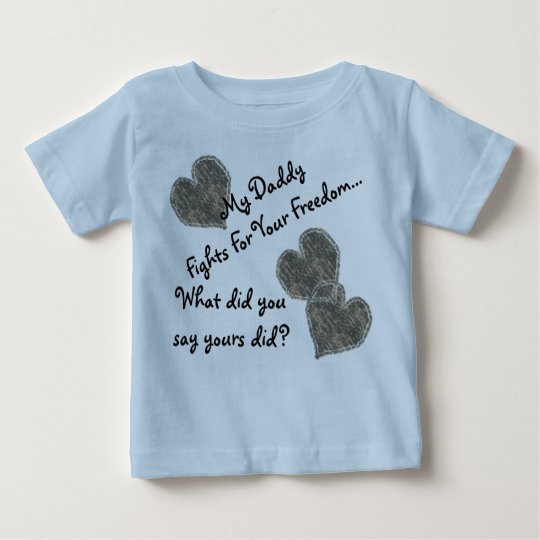 My Daddy Fights For Your Freedom Baby T-Shirt