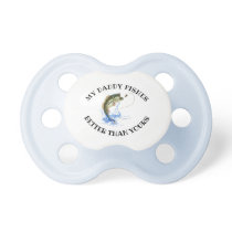 My Daddy Fishes Better Than Yours Funny Fishing Pacifier