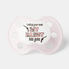 My Daddy Has Guns Pacifier at Zazzle